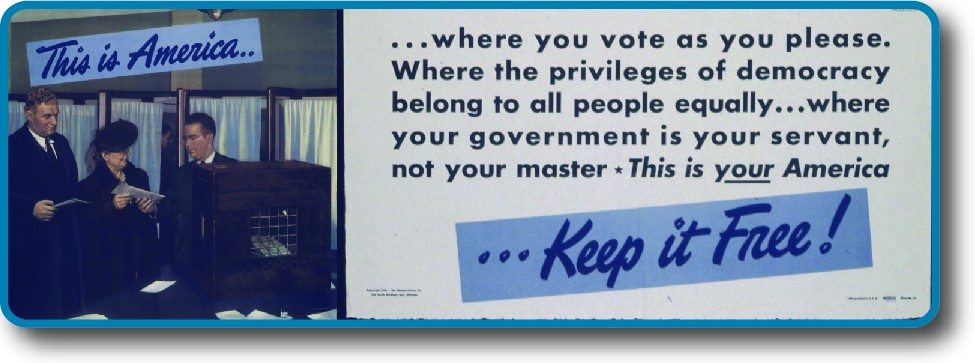"An image of a poster that reads ""This is America, where you vote as you please. Where the privileges of democracy belong to all people equally...where your government is your servant, not your master. This is your America. Keep it free!"""